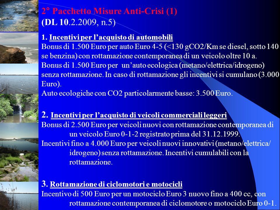 2° Pacchetto Misure Anti-Crisi (1) (DL 10.2.2009, n.5) 1. Incentivi per lacquisto di automobili Bonus di 1.500 Euro per auto Euro 4-5 (<130 gCO2/Km se