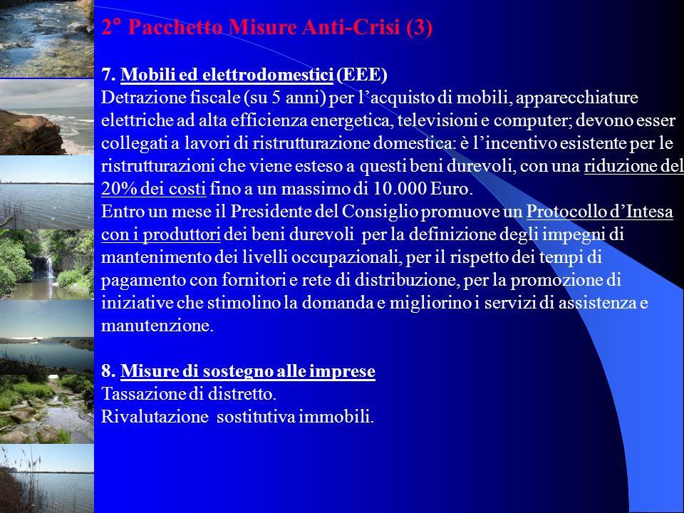 2° Pacchetto Misure Anti-Crisi (3) 7. Mobili ed elettrodomestici (EEE) Detrazione fiscale (su 5 anni) per lacquisto di mobili, apparecchiature elettri