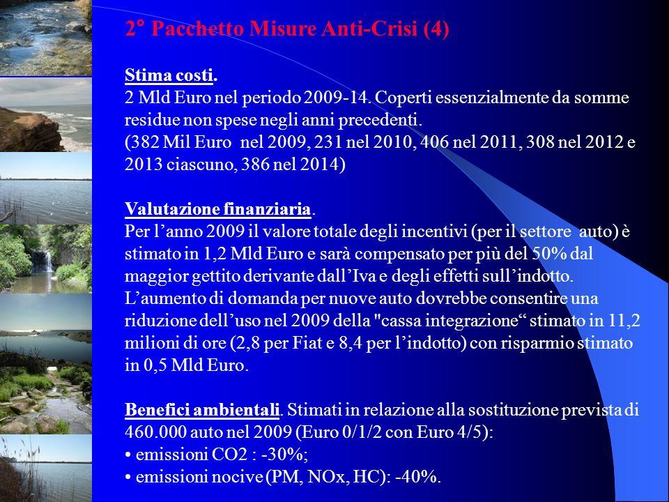 2° Pacchetto Misure Anti-Crisi (4) Stima costi. 2 Mld Euro nel periodo 2009-14. Coperti essenzialmente da somme residue non spese negli anni precedent