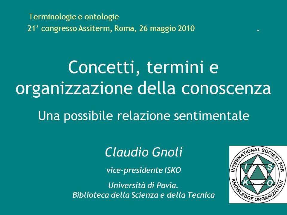 Terminologie e ontologie 21 congresso Assiterm, Roma, 26 maggio 2010. Concetti, termini e organizzazione della conoscenza Una possibile relazione sent