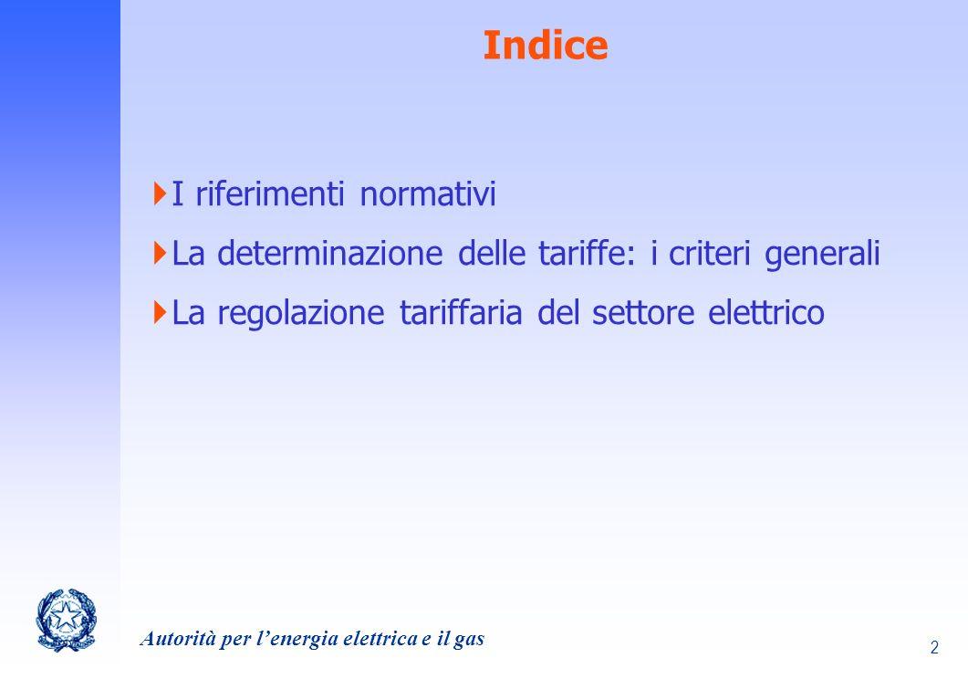 Autorità per lenergia elettrica e il gas 3 I riferimenti normativi La determinazione delle tariffe: i criteri generali La regolazione tariffaria del settore elettrico Indice