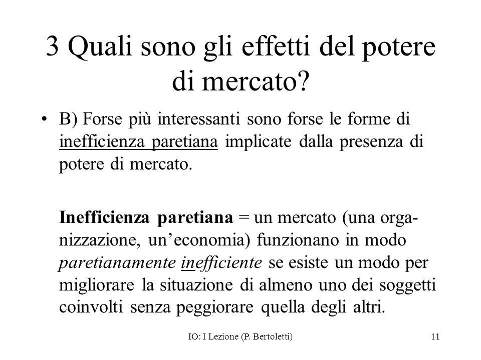 IO: I Lezione (P. Bertoletti)11 3 Quali sono gli effetti del potere di mercato? B) Forse più interessanti sono forse le forme di inefficienza paretian
