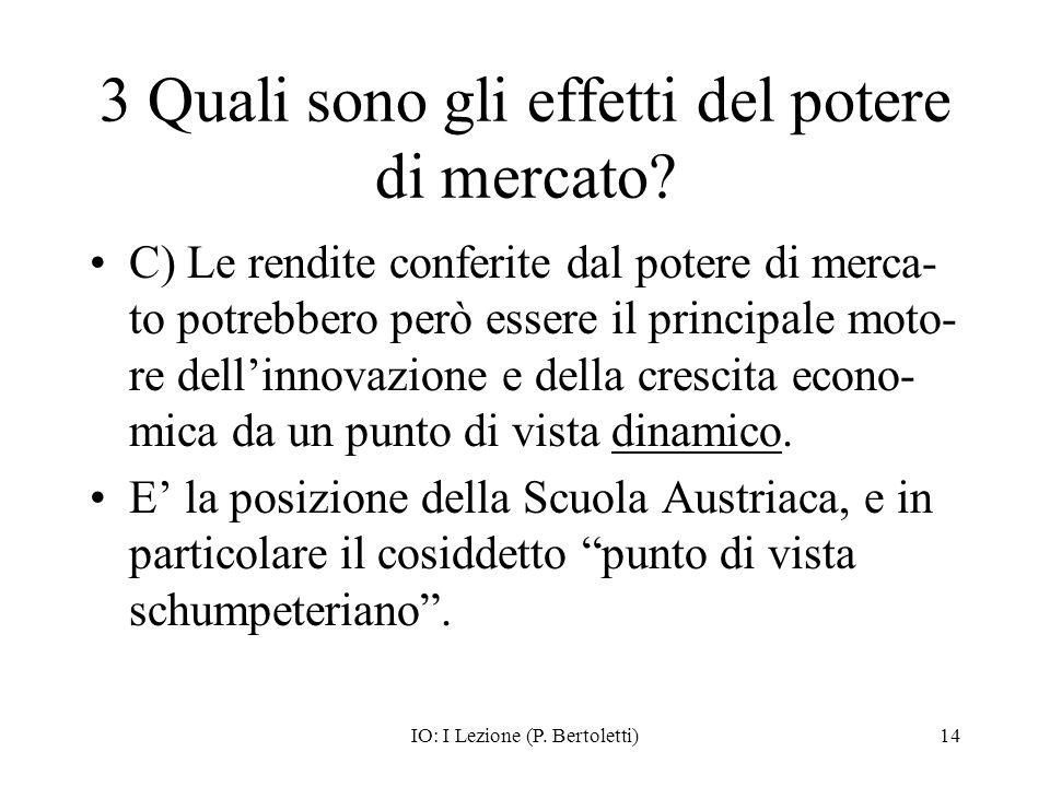 IO: I Lezione (P. Bertoletti)14 3 Quali sono gli effetti del potere di mercato? C) Le rendite conferite dal potere di merca- to potrebbero però essere