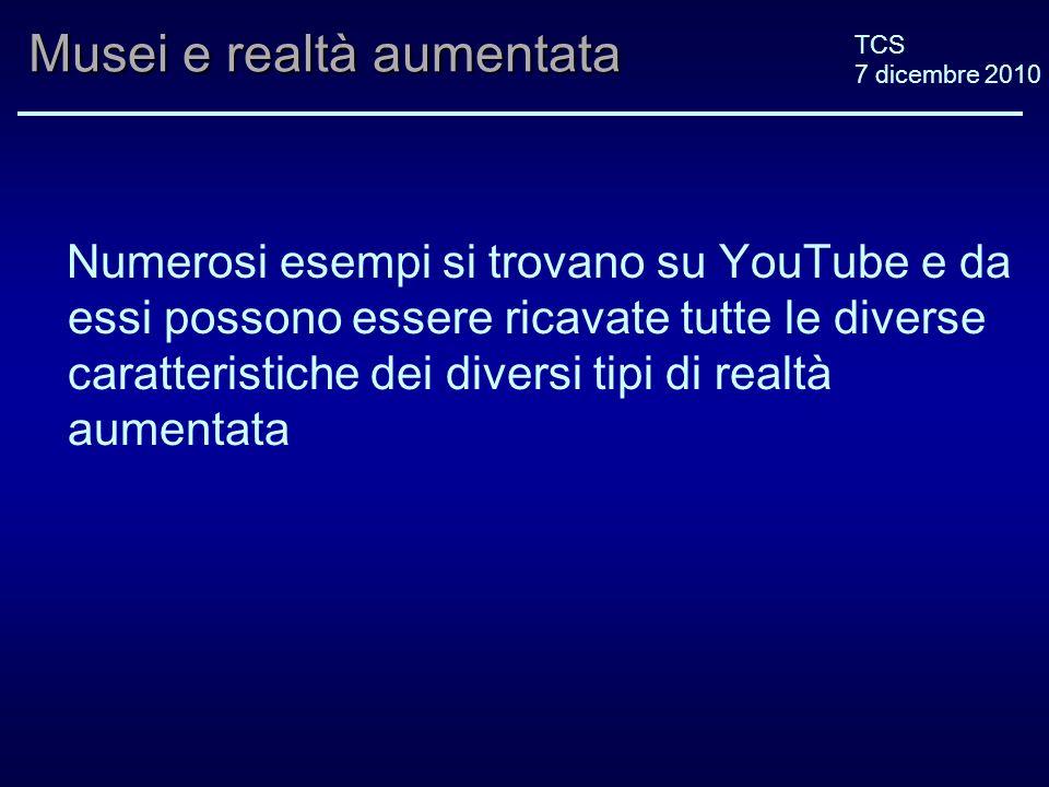 TCS 7 dicembre 2010 Musei e realtà aumentata Numerosi esempi si trovano su YouTube e da essi possono essere ricavate tutte le diverse caratteristiche