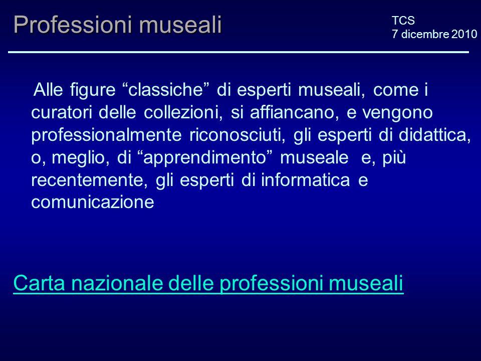 TCS 7 dicembre 2010 Professioni museali Alle figure classiche di esperti museali, come i curatori delle collezioni, si affiancano, e vengono professio