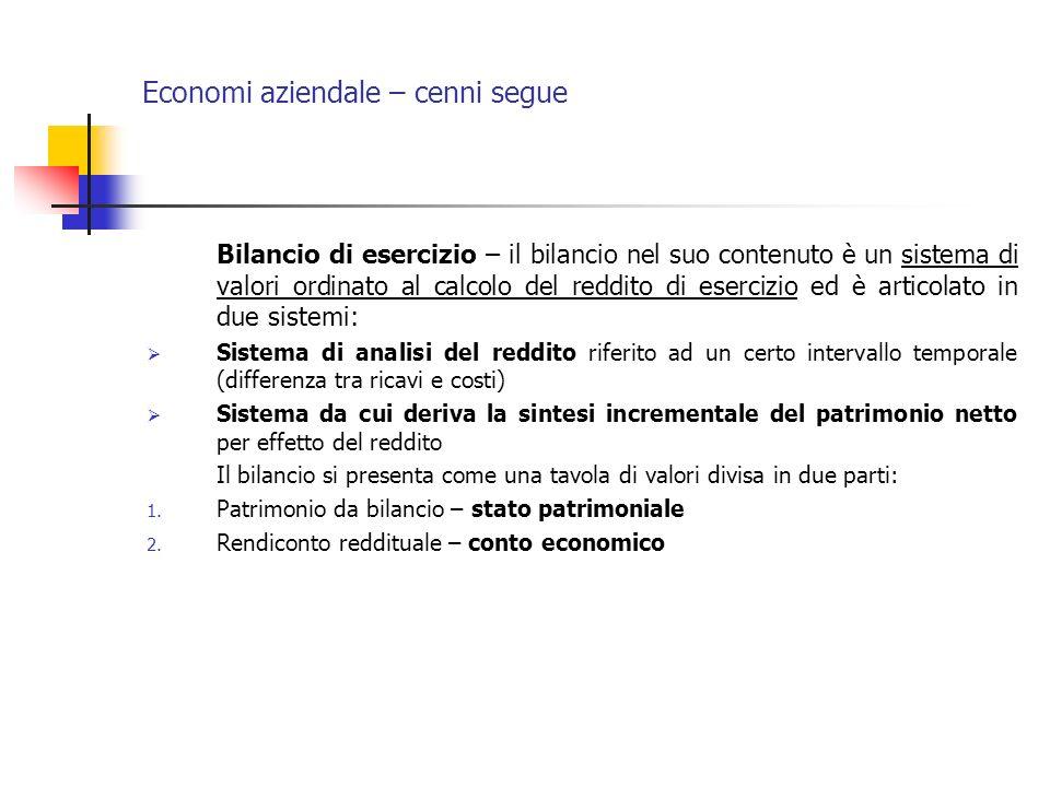 Economi aziendale – cenni segue Bilancio di esercizio – il bilancio nel suo contenuto è un sistema di valori ordinato al calcolo del reddito di eserci