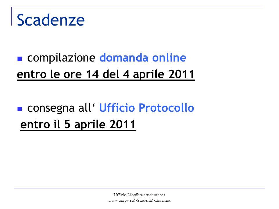 Ufficio Mobilità studentesca www.unipv.eu>Studenti>Erasmus Scadenze compilazione domanda online entro le ore 14 del 4 aprile 2011 consegna all Ufficio