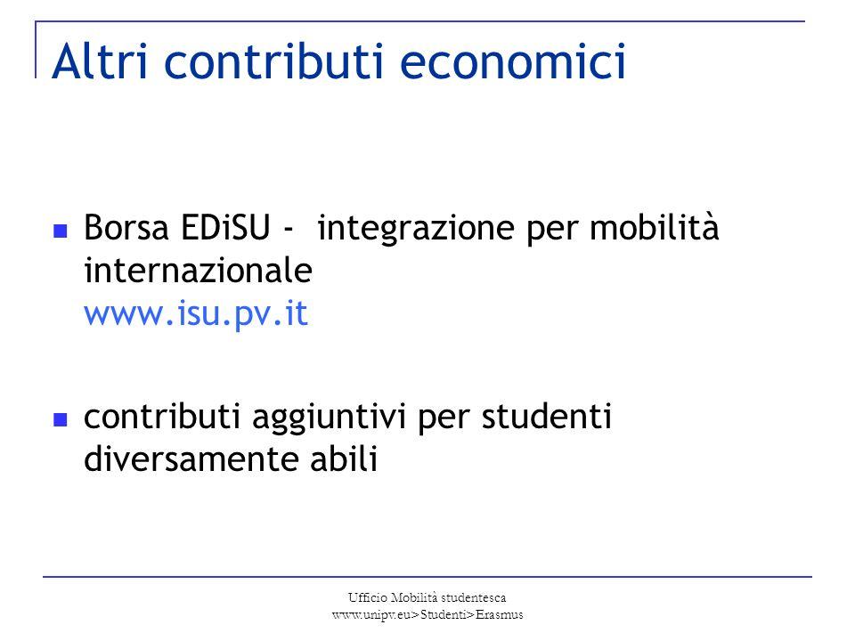 Ufficio Mobilità studentesca www.unipv.eu>Studenti>Erasmus Altri contributi economici Borsa EDiSU - integrazione per mobilità internazionale www.isu.p
