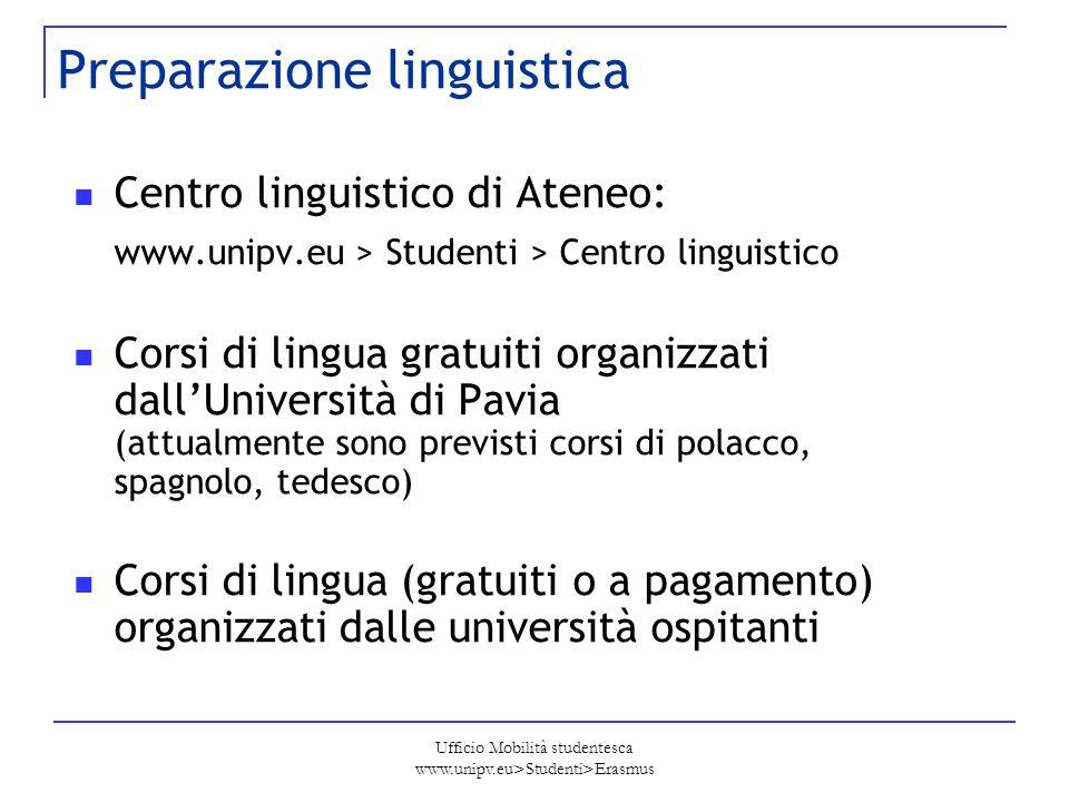 Ufficio Mobilità studentesca www.unipv.eu>Studenti>Erasmus Preparazione linguistica Centro linguistico di Ateneo: www.unipv.eu > Studenti > Centro lin