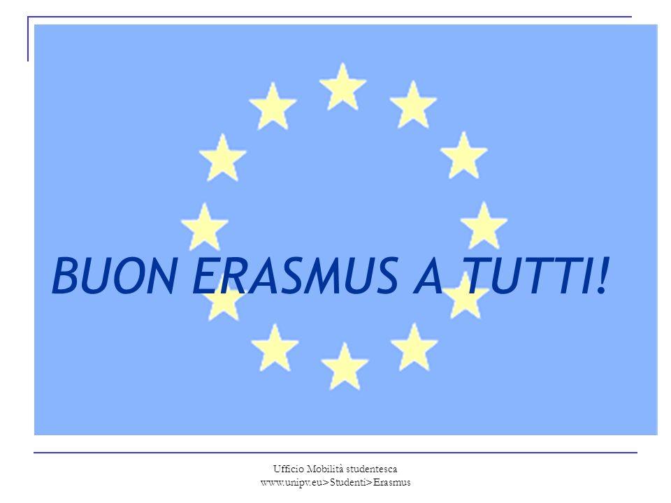 Ufficio Mobilità studentesca www.unipv.eu>Studenti>Erasmus BUON ERASMUS A TUTTI!