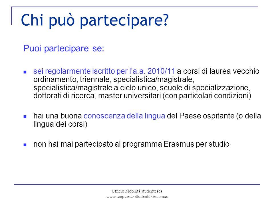 Ufficio Mobilità studentesca www.unipv.eu>Studenti>Erasmus Chi può partecipare? Puoi partecipare se: sei regolarmente iscritto per la.a. 2010/11 a cor