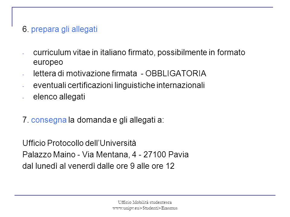 Ufficio Mobilità studentesca www.unipv.eu>Studenti>Erasmus Scadenze compilazione domanda online entro le ore 14 del 4 aprile 2011 consegna all Ufficio Protocollo entro il 5 aprile 2011