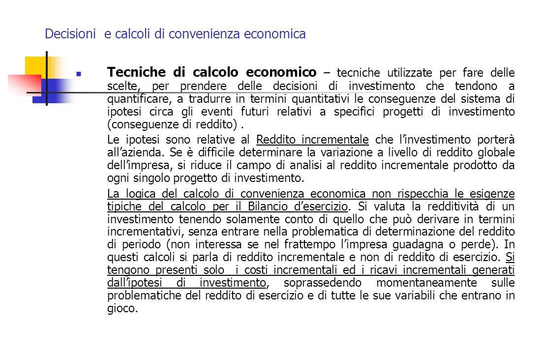 Decisioni e calcoli di convenienza economica Tecniche di calcolo economico – tecniche utilizzate per fare delle scelte, per prendere delle decisioni d