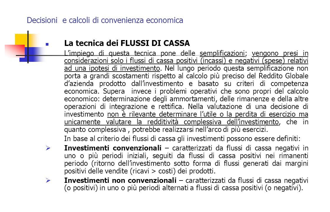 Decisioni e calcoli di convenienza economica La tecnica dei FLUSSI DI CASSA Limpiego di questa tecnica pone delle semplificazioni; vengono presi in co