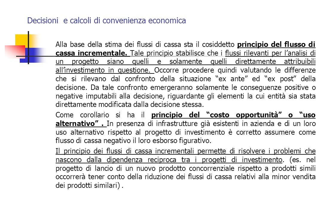 Decisioni e calcoli di convenienza economica Alla base della stima dei flussi di cassa sta il cosiddetto principio del flusso di cassa incrementale. T