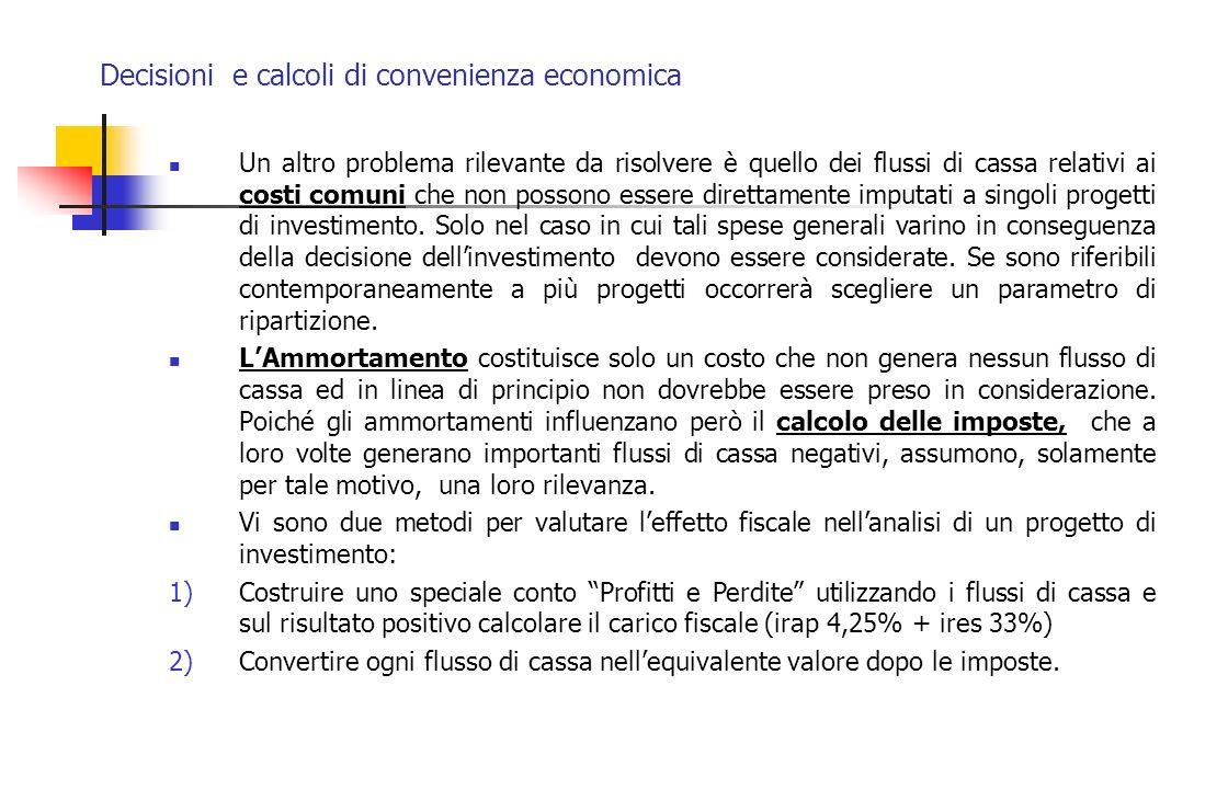 Decisioni e calcoli di convenienza economica Un altro problema rilevante da risolvere è quello dei flussi di cassa relativi ai costi comuni che non po