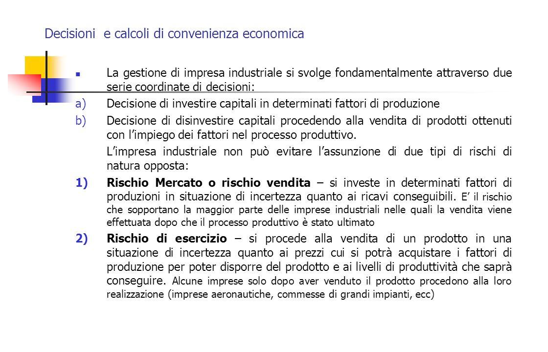 Decisioni e calcoli di convenienza economica La determinazione del punto di equilibrio oltre che con il procedimento grafico può avvenire mediante il metodo analitico: P = Prezzo unitario di vendita Q = Quantità da produrre o da vendere Cf = Costi fissi Cv = Costi variabili Il punto di equilibrio si ottiene quando i ricavi totali eguagliano i costi totali PQ – CvQ = Cf Q(P – Cv) = Cf Q = Cf/(P – Cv) P = CvQ/Q + Cf/Q CvQ = PQ – Cf Cv = P – Cf/Q Cf = PQ - CvQ P x Q = Cv x Q + Cf
