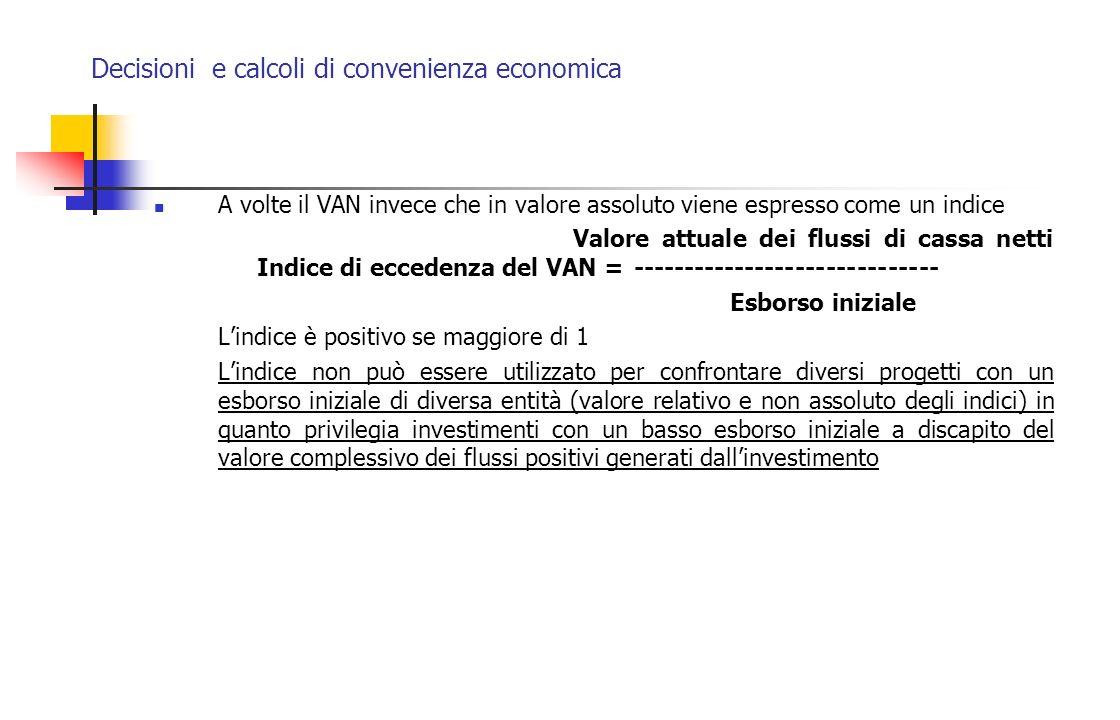 Decisioni e calcoli di convenienza economica A volte il VAN invece che in valore assoluto viene espresso come un indice Valore attuale dei flussi di c