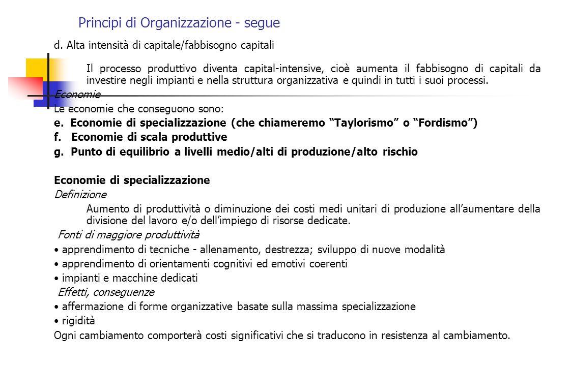Principi di Organizzazione - segue d. Alta intensità di capitale/fabbisogno capitali Il processo produttivo diventa capital-intensive, cioè aumenta il