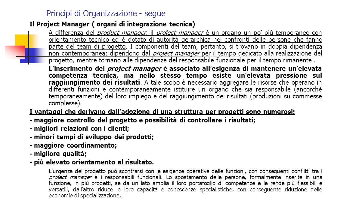 Principi di Organizzazione - segue Il Project Manager ( organi di integrazione tecnica) A differenza del product manager, il project manager è un orga