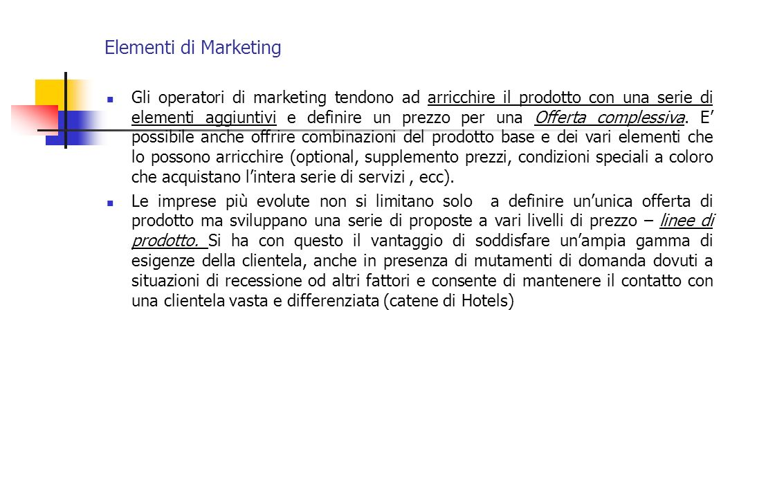 Elementi di Marketing Gli operatori di marketing tendono ad arricchire il prodotto con una serie di elementi aggiuntivi e definire un prezzo per una O