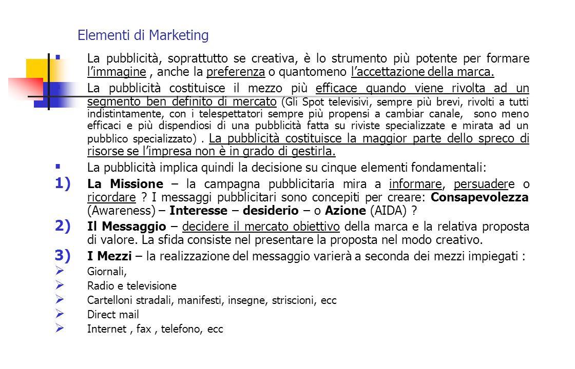 Elementi di Marketing La pubblicità, soprattutto se creativa, è lo strumento più potente per formare limmagine, anche la preferenza o quantomeno lacce