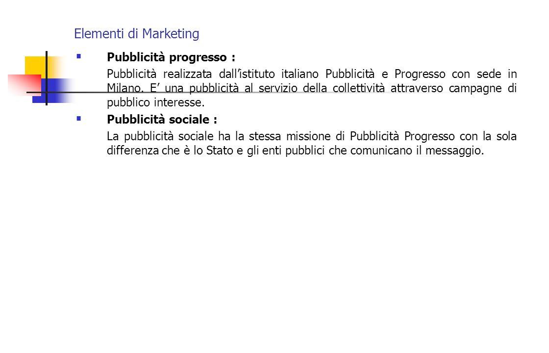Elementi di Marketing Pubblicità progresso : Pubblicità realizzata dallistituto italiano Pubblicità e Progresso con sede in Milano. E una pubblicità a