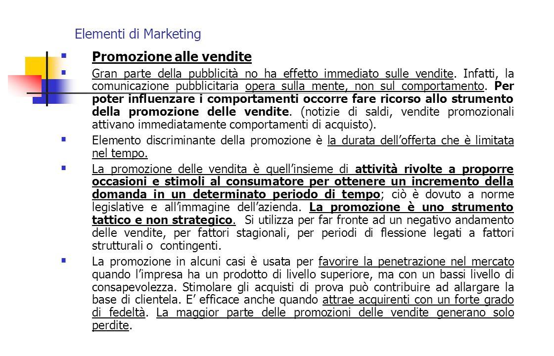 Elementi di Marketing Promozione alle vendite Gran parte della pubblicità no ha effetto immediato sulle vendite. Infatti, la comunicazione pubblicitar