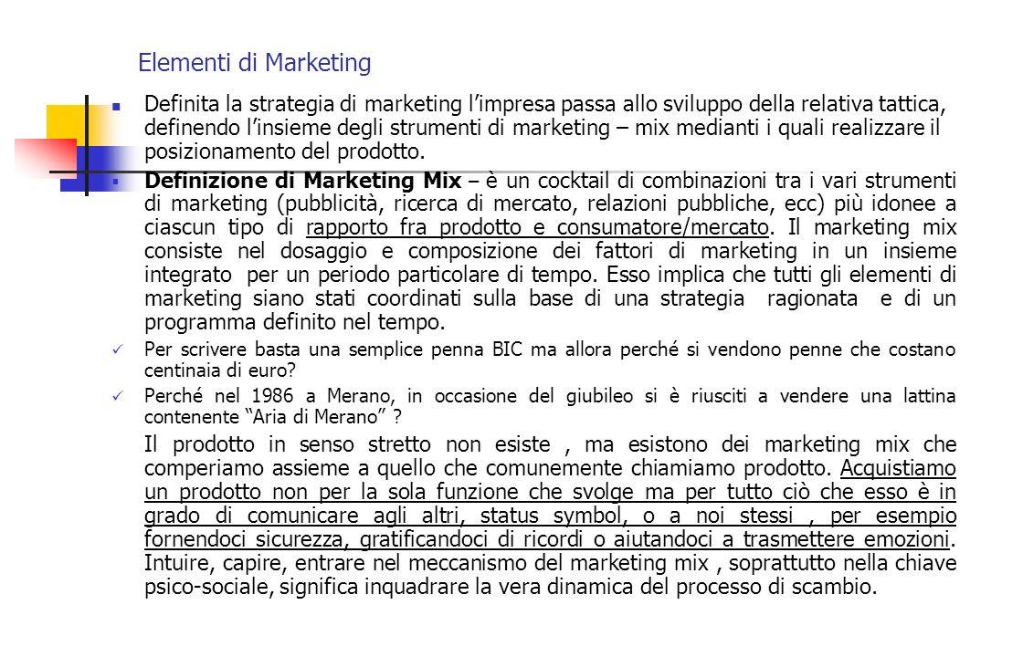 Elementi di Marketing Definita la strategia di marketing limpresa passa allo sviluppo della relativa tattica, definendo linsieme degli strumenti di ma
