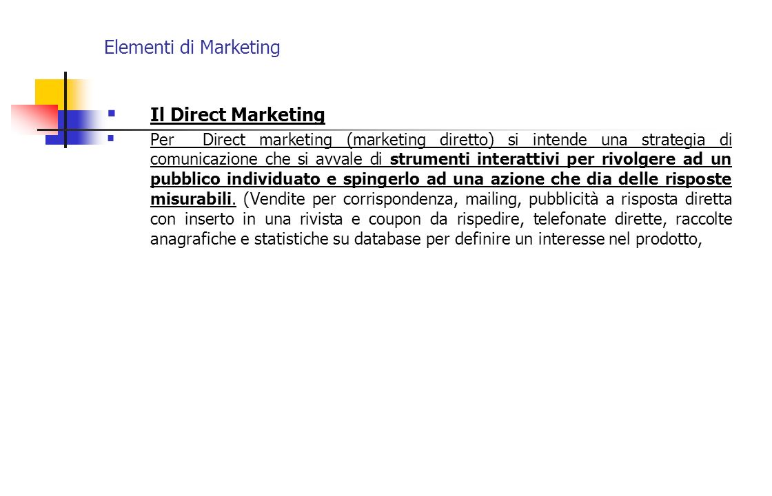 Elementi di Marketing Il Direct Marketing Per Direct marketing (marketing diretto) si intende una strategia di comunicazione che si avvale di strument