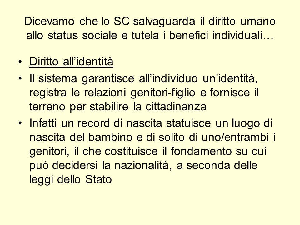 Dicevamo che lo SC salvaguarda il diritto umano allo status sociale e tutela i benefici individuali… Diritto allidentità Il sistema garantisce allindi