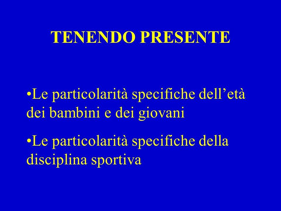 TENENDO PRESENTE Le particolarità specifiche delletà dei bambini e dei giovani Le particolarità specifiche della disciplina sportiva