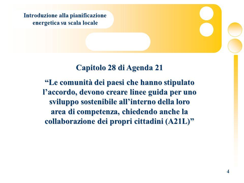 4 Capitolo 28 di Agenda 21 Le comunità dei paesi che hanno stipulato laccordo, devono creare linee guida per uno sviluppo sostenibile allinterno della