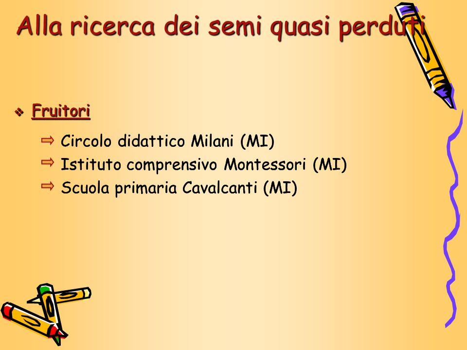 Fruitori Fruitori Circolo didattico Milani (MI) Istituto comprensivo Montessori (MI) Scuola primaria Cavalcanti (MI) Fruitori Fruitori Circolo didatti