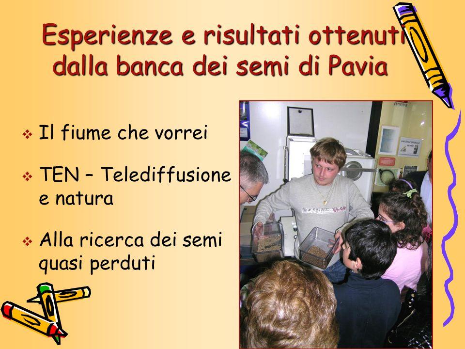 Esperienze e risultati ottenuti dalla banca dei semi di Pavia Esperienze e risultati ottenuti dalla banca dei semi di Pavia Il fiume che vorrei TEN –