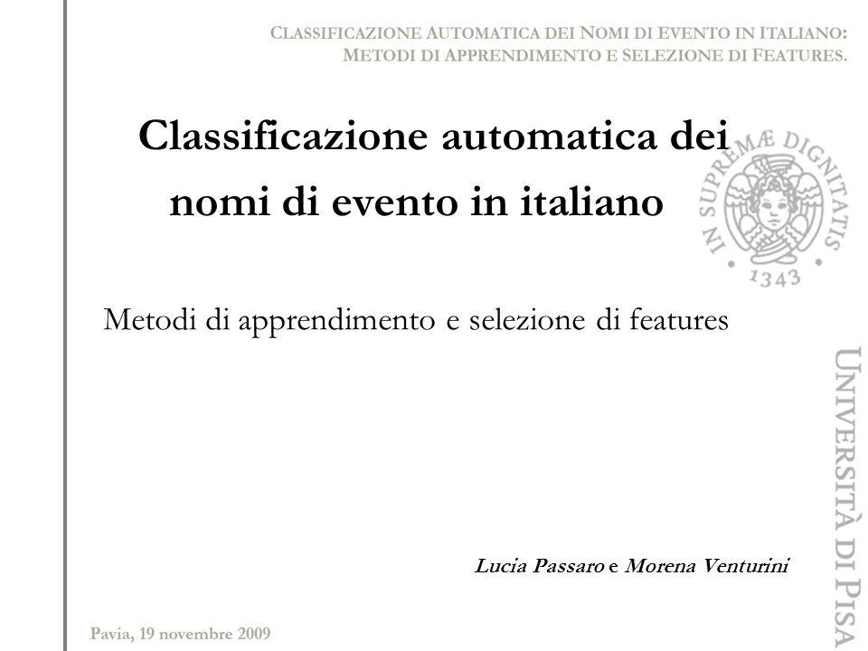 Classificazione automatica dei nomi di evento in italiano Metodi di apprendimento e selezione di features Lucia Passaro e Morena Venturini