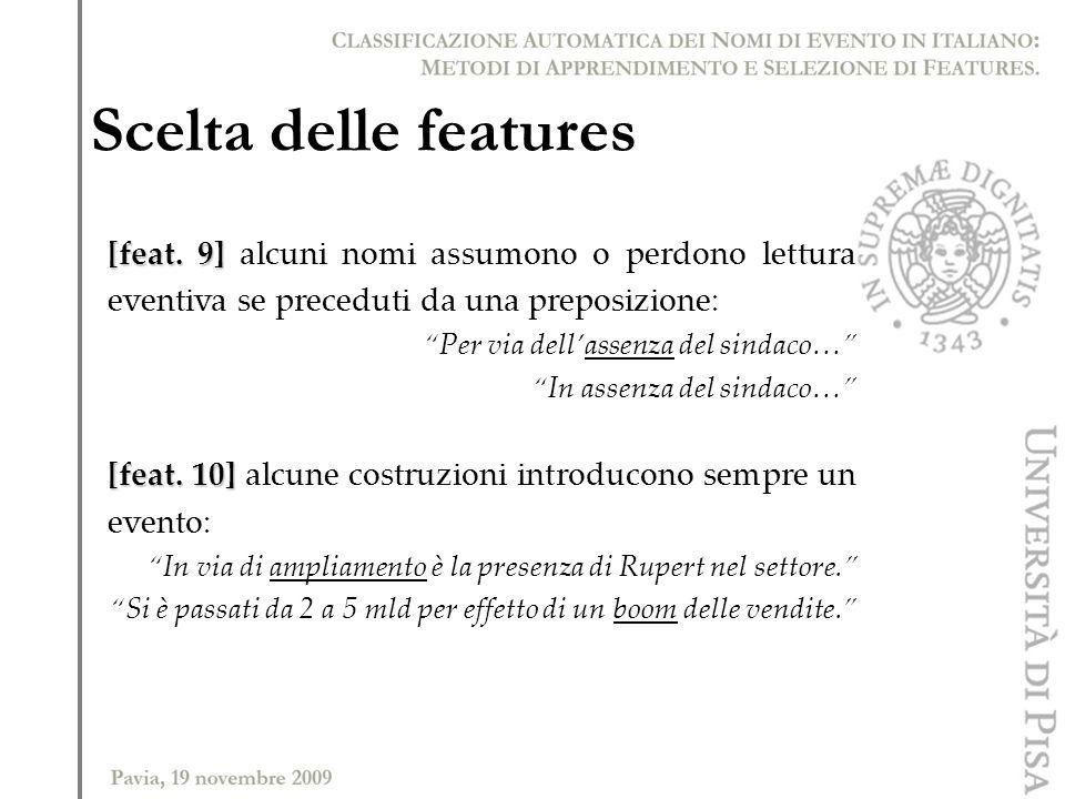 Scelta delle features [feat. 9] [feat. 9] alcuni nomi assumono o perdono lettura eventiva se preceduti da una preposizione: Per via dellassenza del si