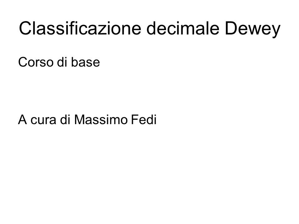 Classificazione decimale Dewey Corso di base A cura di Massimo Fedi