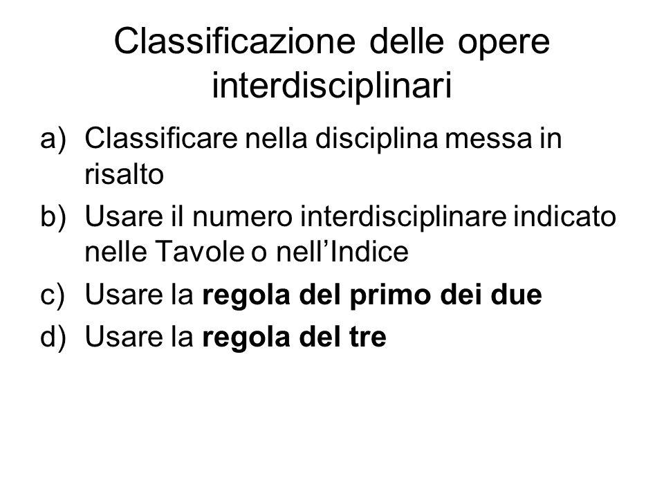 Classificazione delle opere interdisciplinari a)Classificare nella disciplina messa in risalto b)Usare il numero interdisciplinare indicato nelle Tavo