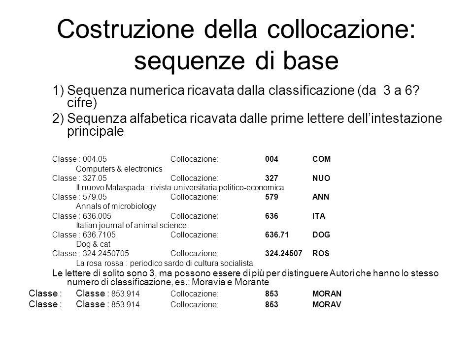 Costruzione della collocazione: sequenze di base 1)Sequenza numerica ricavata dalla classificazione (da 3 a 6? cifre) 2)Sequenza alfabetica ricavata d