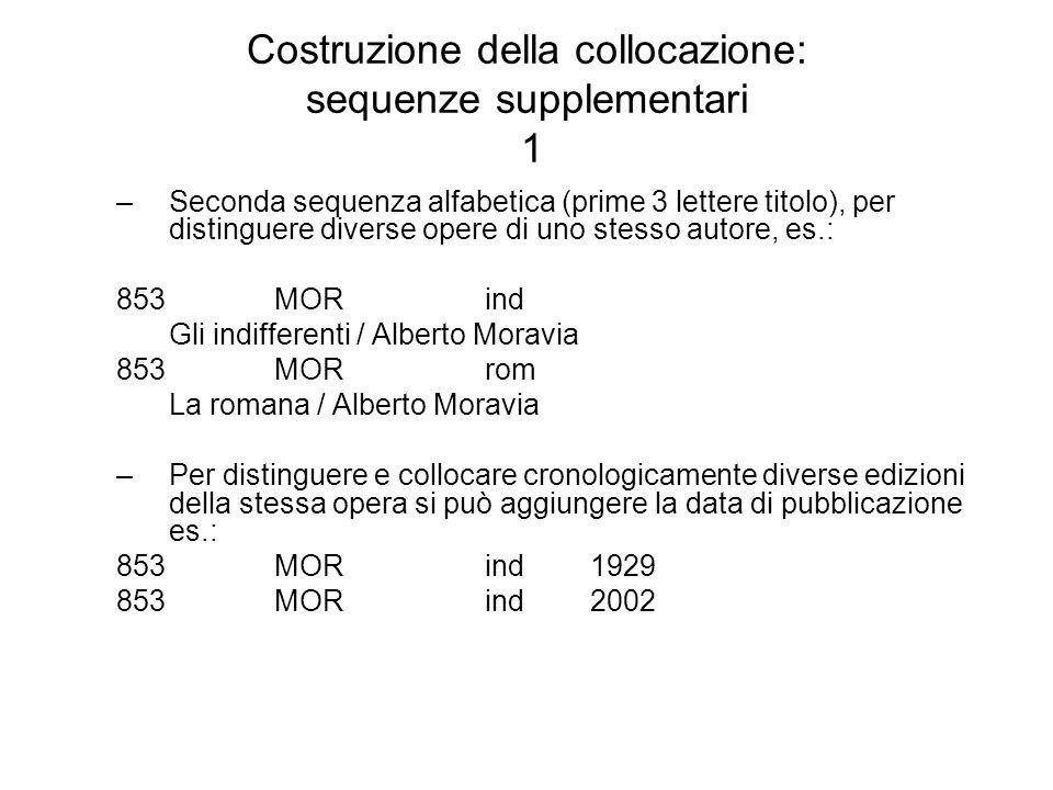 Costruzione della collocazione: sequenze supplementari 1 –Seconda sequenza alfabetica (prime 3 lettere titolo), per distinguere diverse opere di uno s
