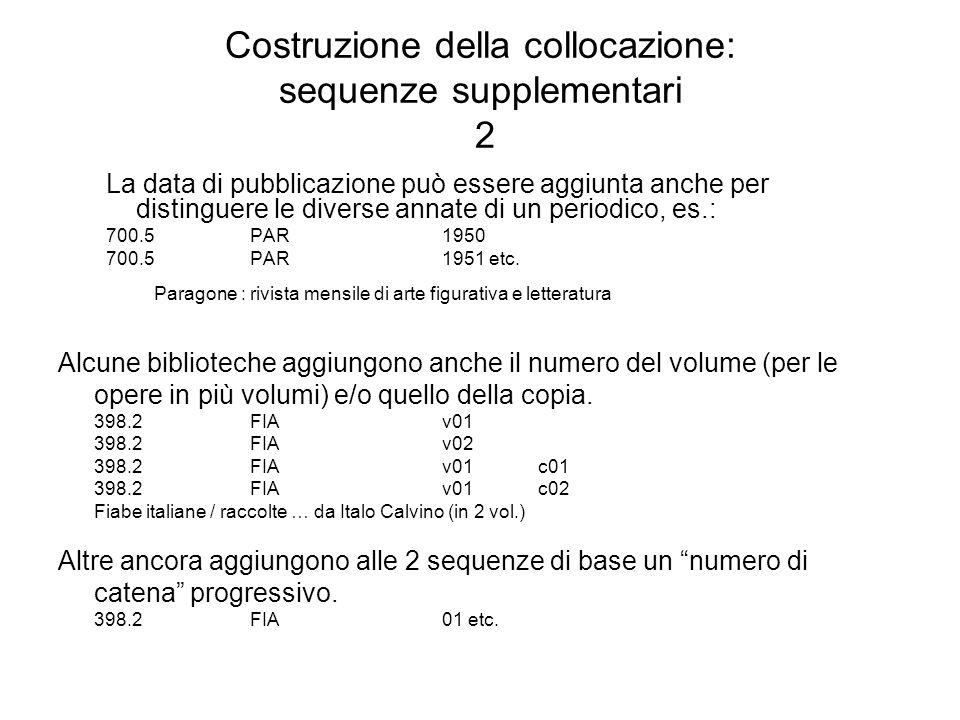 Costruzione della collocazione: sequenze supplementari 2 La data di pubblicazione può essere aggiunta anche per distinguere le diverse annate di un pe