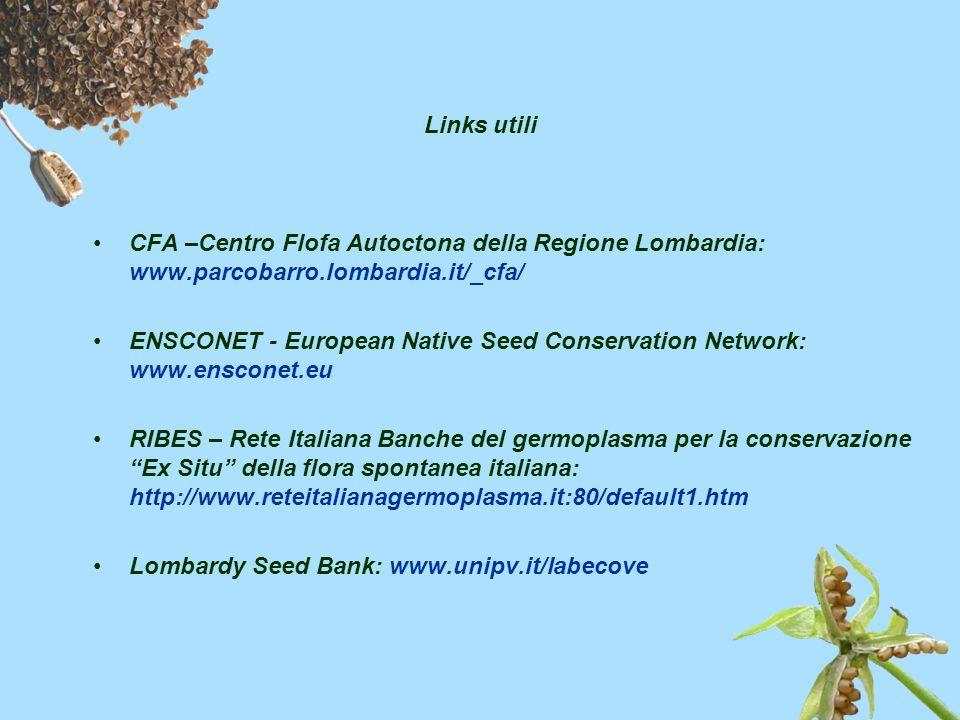 Links utili CFA –Centro Flofa Autoctona della Regione Lombardia: www.parcobarro.lombardia.it/_cfa/ ENSCONET - European Native Seed Conservation Networ