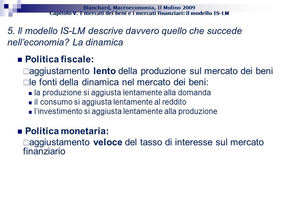 Blanchard, Macroeconomia, Il Mulino 2009 Capitolo V. I mercati dei beni e i mercati finanziari: il modello IS-LM 35 Politica fiscale: aggiustamento le