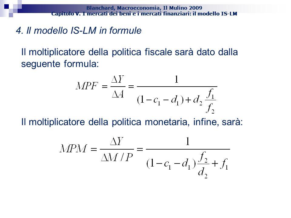 Blanchard, Macroeconomia, Il Mulino 2009 Capitolo V. I mercati dei beni e i mercati finanziari: il modello IS-LM 52 4. Il modello IS-LM in formule Il