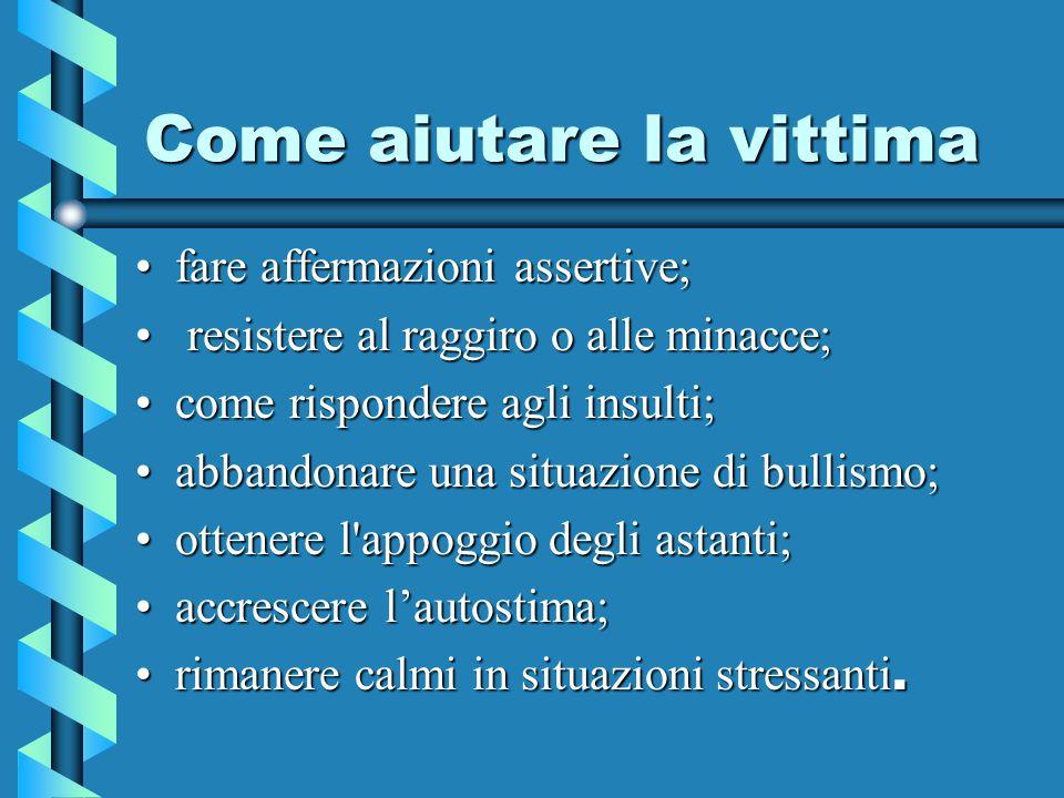 Come aiutare la vittima fare affermazioni assertive;fare affermazioni assertive; resistere al raggiro o alle minacce; resistere al raggiro o alle mina