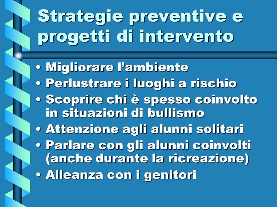 Strategie preventive e progetti di intervento Migliorare lambienteMigliorare lambiente Perlustrare i luoghi a rischioPerlustrare i luoghi a rischio Sc