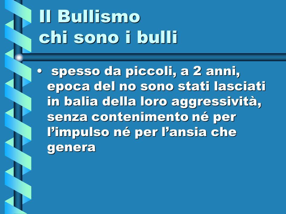 Il Bullismo chi sono i bulli spesso da piccoli, a 2 anni, epoca del no sono stati lasciati in balia della loro aggressività, senza contenimento né per