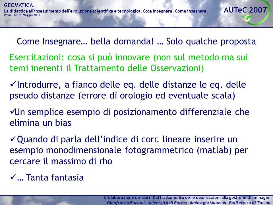 AUTeC 2007 GEOMATICA. La didattica all'inseguimento dell'evoluzione scientifica e tecnologica. Cosa insegnare. Come insegnare. Pavia, 10-11 Maggio 200