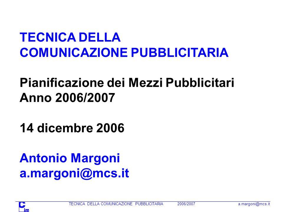 TECNICA DELLA COMUNICAZIONE PUBBLICITARIA 2006/2007 a.margoni@mcs.it Media Mix : che insieme di mezzi conviene usare in base a budget, obiettivi, soglia di visibilità, stagionalità e media mix dei competitors .
